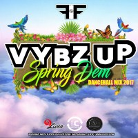 DJ FIF PRESENT VYBZ UP SPRING DEM DANCEHALL MIX 2017