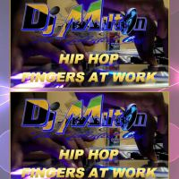 DJ MILTON PRESENTS HIP HOP FINGER'S AT WORK-FREESTYLE