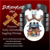 DJ KASHKAID PRESENTS EARLY ADVENTURE JUGGLING MIXTAPE