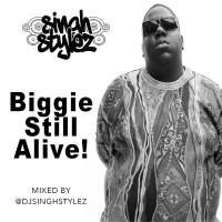 DJ SINGHSTYLEZ PRESENTS BIGGIE STILL ALIVE