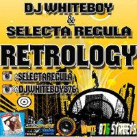 DJ WHITEBOY AND SELECTA REGULA PRESENTS RETROLOGY