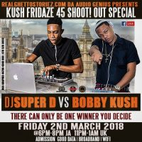 KUSH FRIDAZE  EPS 8 – 45 SHOOTOUT BOBBY KUSH VS SUPER D 2.03.18