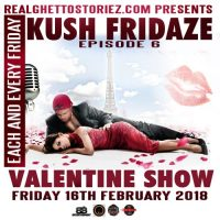 KUSH FRIDAZE EPS 6 CYBER SEX VALENTINE SHOW 16TH FEB 2018