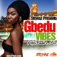STRYVAZ PRESENTS GBEDU VIBEZ AFROBEATS MIX