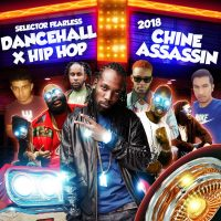 SELECTOR FEARLESS PRESENTS CHINE ASSASSIN DANCEHALL X HIPHOP MIXTAPE 2018