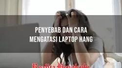 Cara Mengatasi Laptop Hang