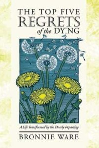 Cover of The Top Five Regrets of the Dying: A Life Transformed by the Dearly Departingbook