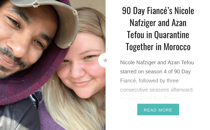90 Day Fiancé's Nicole and Azan in Quarantine Together in Morocco