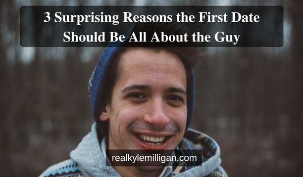 3 Surprising Reasons the First Date Should Be All About the Guy