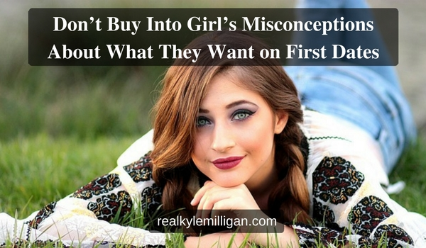 Don't Buy Into Girl's Misconceptions About What They Want on First Dates
