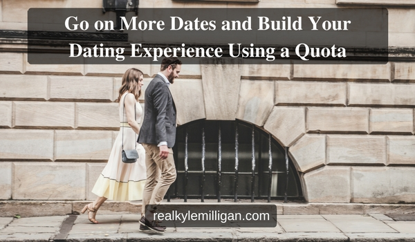 Go on More Dates and Build Your Dating Experience Using a Quota