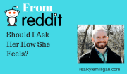 Should I Ask Her How She Feels? - Real Kyle Milligan