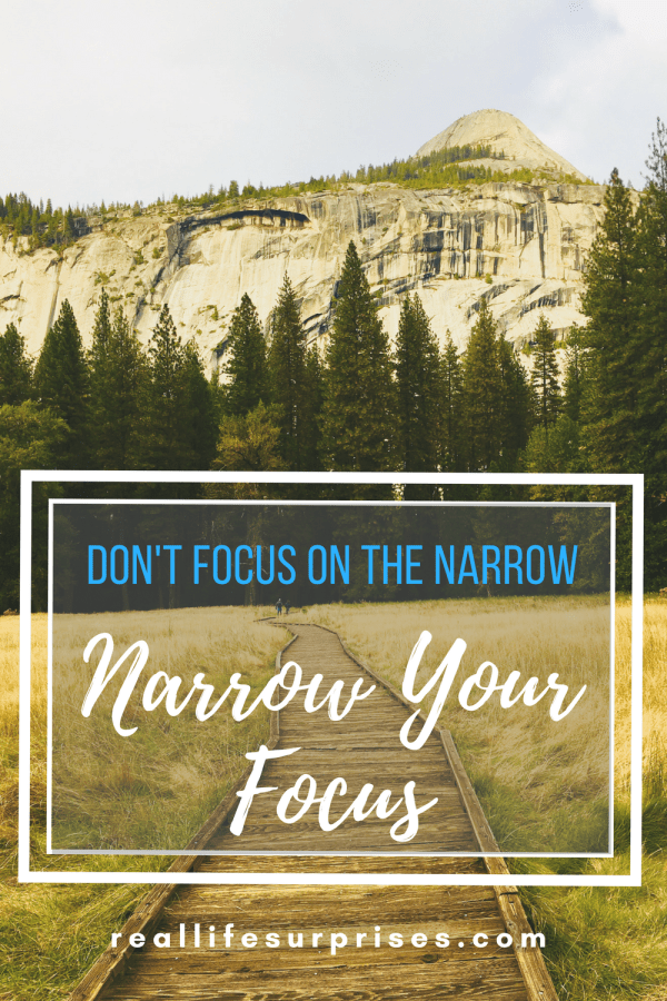 Don't Focus on the Narrow, Narrow your Focus