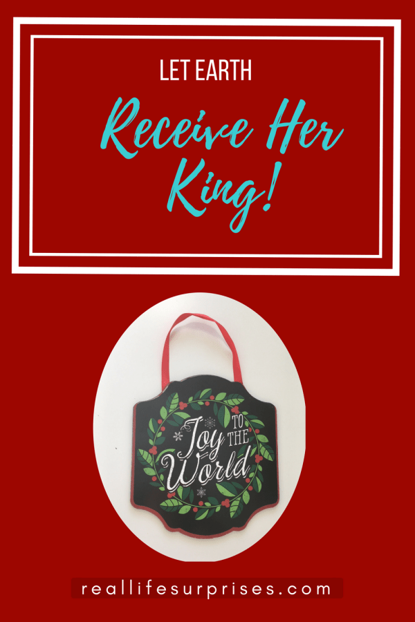 Let Earth Receive Her King! An Advent Reflection