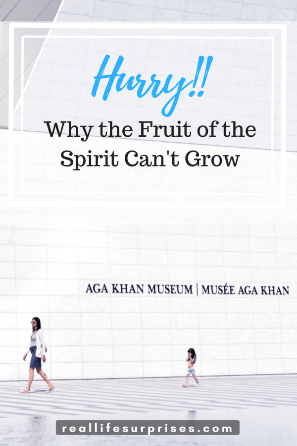 Hurry! Why the Fruit of the Spirit Can't Grow