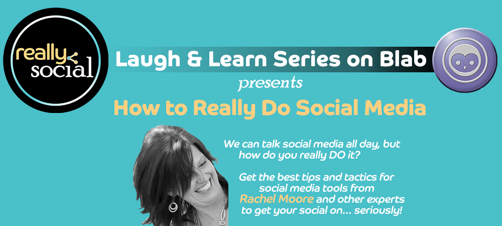 How to Use Social Media | Laugh & Learn Blab Series | 3rd Tuesday of each month, 3pm MT | Really Social