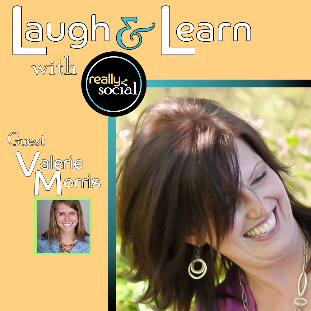 Laugh & Learn with Really Social   Who's Who in Social Media   Guest: Valerie Morris, Tintero Creative