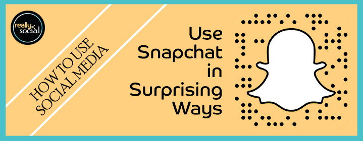 Use Snapchat in Surprising Ways | Really Social Blog (header image)