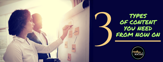 3 Types of Content You Need From Now On (featured image) | Really Social Blog