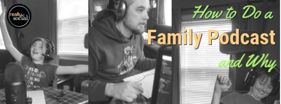 How to Do a Family Podcast with Your Kids (and Why)
