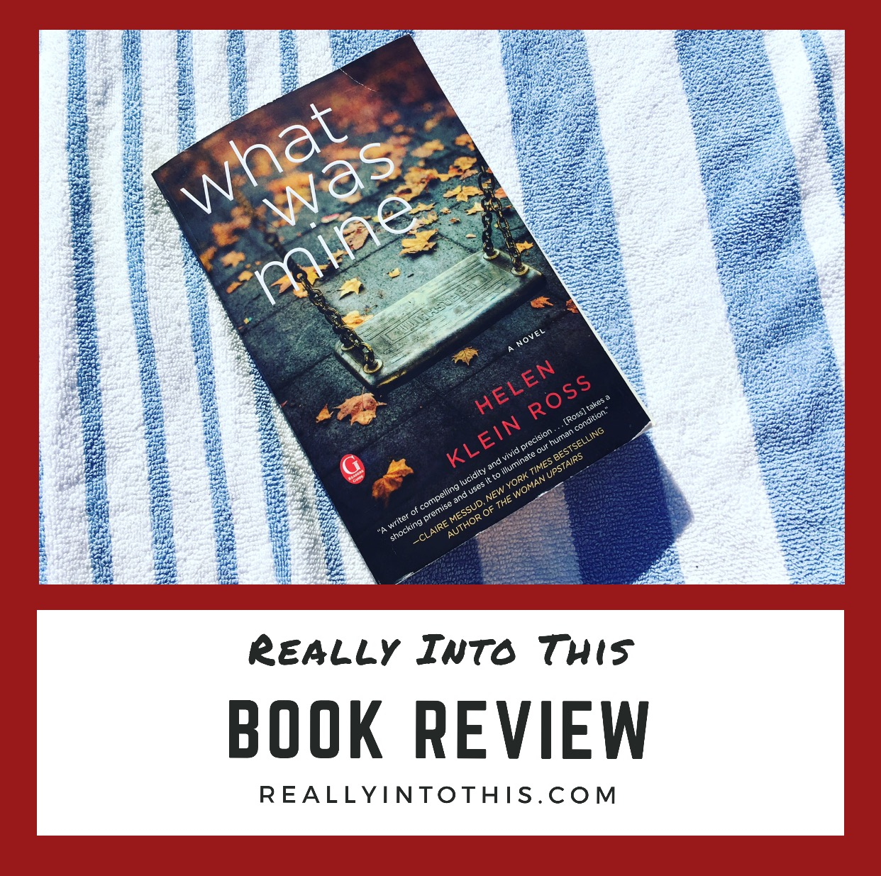 What Was Mine by Helen Klein Ross Book Review Really Into This