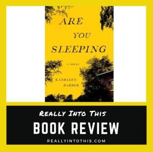 Are You Sleeping by Kathleen Barber Book Review Really Into This