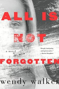 All is Not Forgotten by Wendy Walker Book Review Goodreads