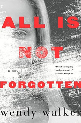 All is Not Forgotten by Wendy Walker Book Review