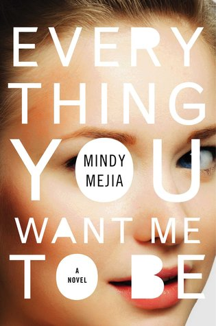 Everything You Want Me to Be by Mindy Mejia Book Review