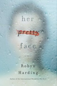 Her Pretty Face by Robyn Harding Book Review Really Into This Goodreads