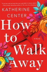 How to Walk Away by Katherine Center Book Review Really Into This Goodreads