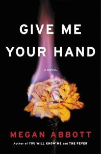 Give Me Your Hand by Megan Abbott Book Review Goodreads