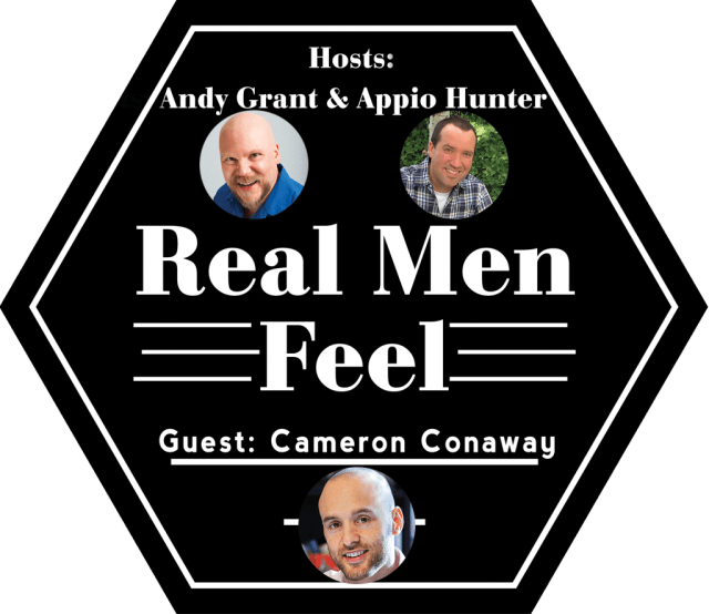 Real Men Feel with Cameron Conaway