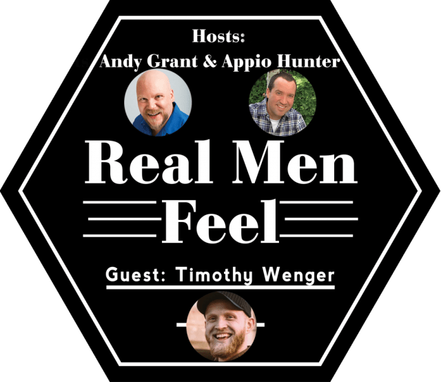 Real Men Feel with Timothy Wenger