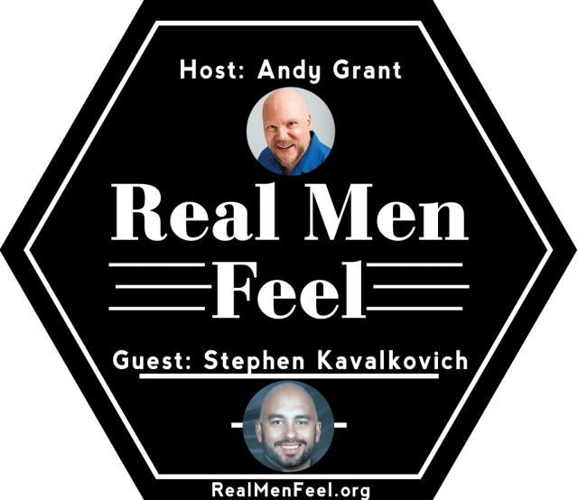Real Men Feel with Stephen Kavalkovich