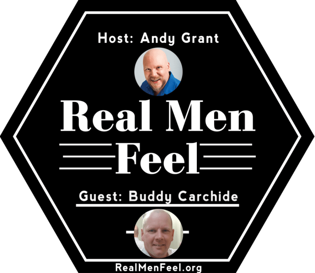 Real Men Feel with Buddy Carchide