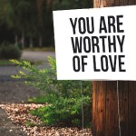 You Are Worthy of Love