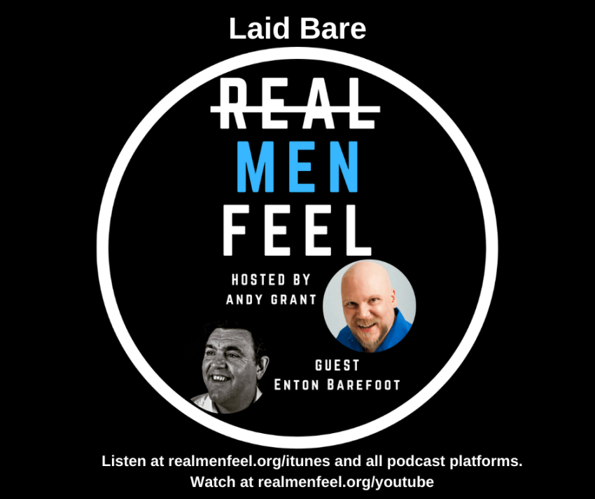 Real Men Feel: Laid Bare with Enton Barefoot