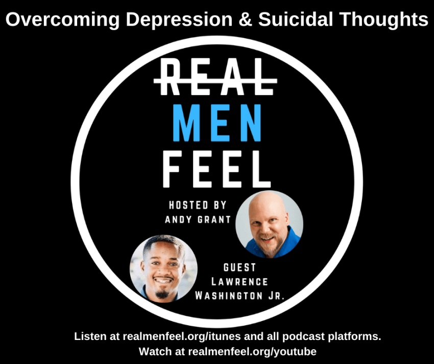 Real Men Feel 196 with Guest: Lawrence Washington Jr. Overcoming Depression & Suicidal Thoughts