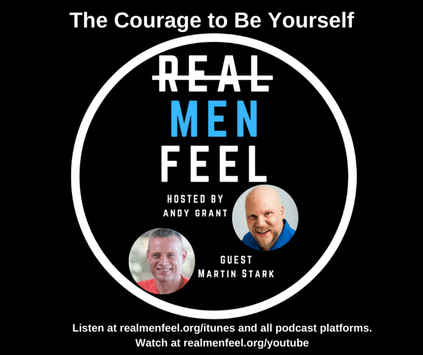 Real Men Feel 195: The Courage to Be Yourself with Martin Stark