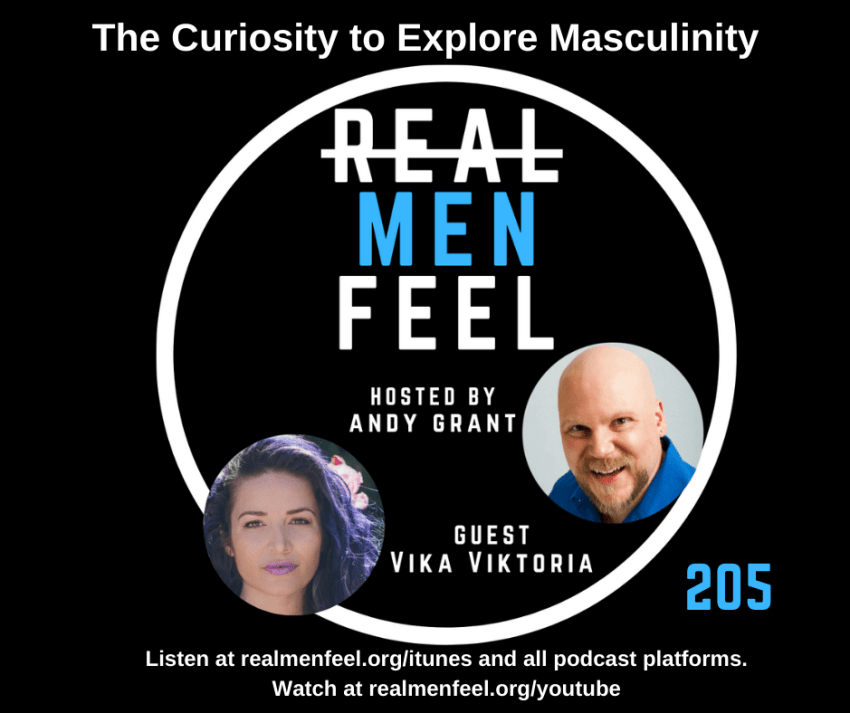 Real Men Feel 205: The Curiosity to Explore Masculinity with guest, Vika Viktoria
