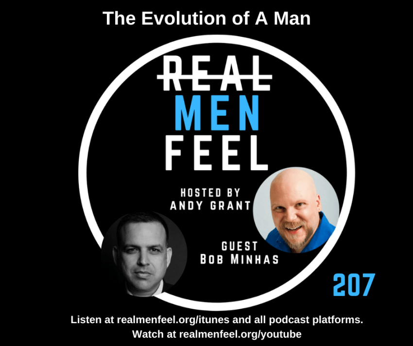 Real Men Feel 207: The Evolution of A Man with guest, Bob Minhas.