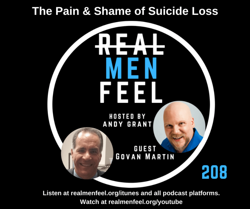 Real Men Feel 208: The Pain and Shame of Suicide Loss with guest, Govan Martin