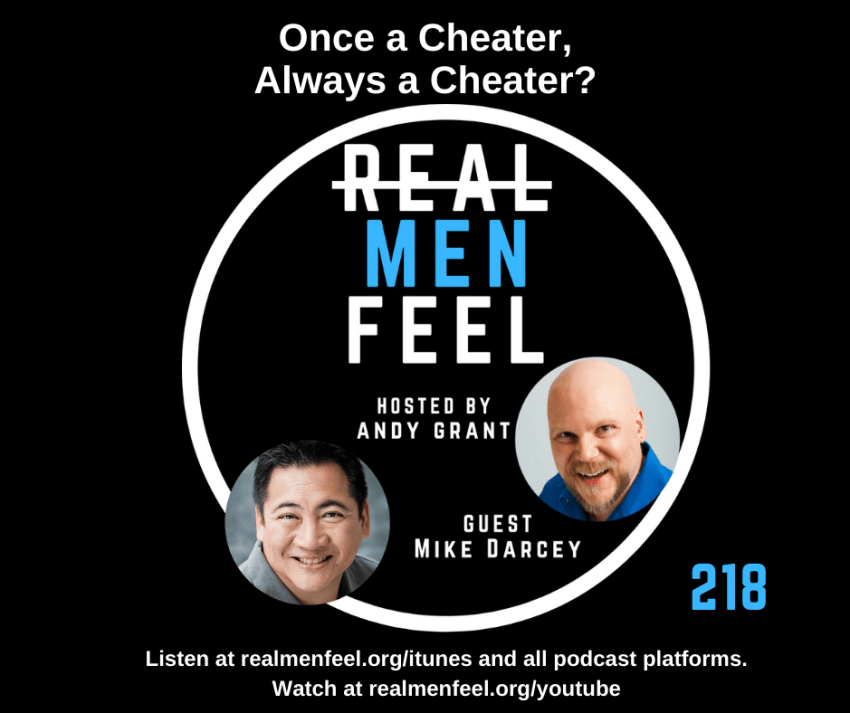Real Men Feel 218 Once a Cheater, Always a Cheater? with guest, Mike Darcey