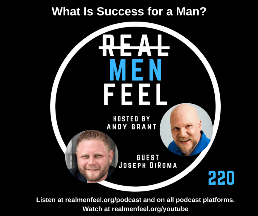 Real Men Feel ep 220 What Is Success for a Man? with guest, Joseph DiRoma