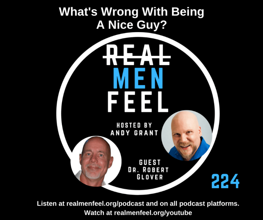 Real Men Feel ep 224 What's Wrong With Being A Nice Guy? with guest Dr. Robert Glover