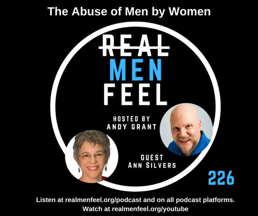 Real Men Feel ep 226: The Abuse of Men by Women with guest, Ann Silvers