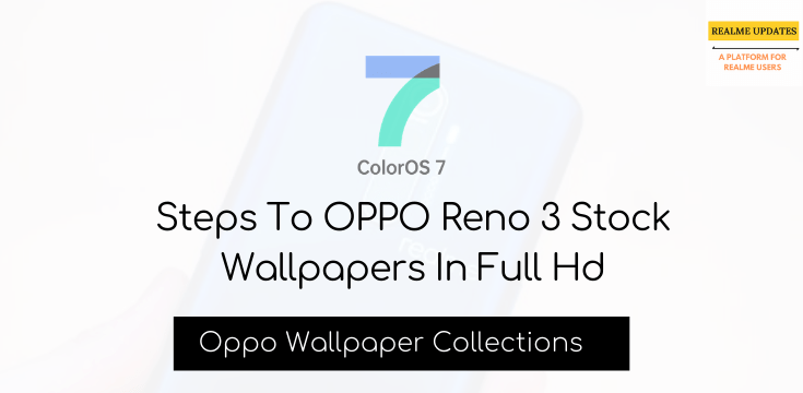 Steps To Download Oppo Reno 3 Stock Wallpapers In Full Hd - Realme Updates