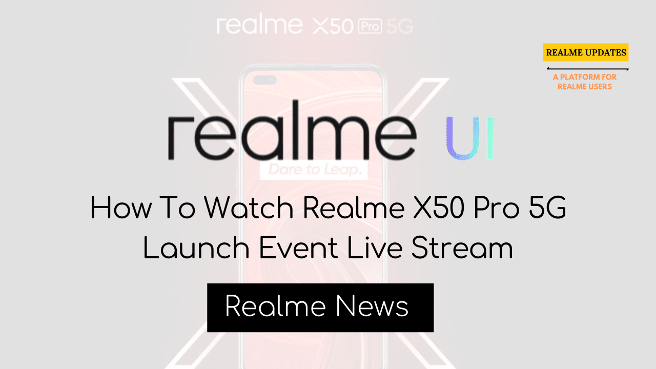 How To Watch Realme X50 Pro 5G Launch Event Live Stream - Realme Updates