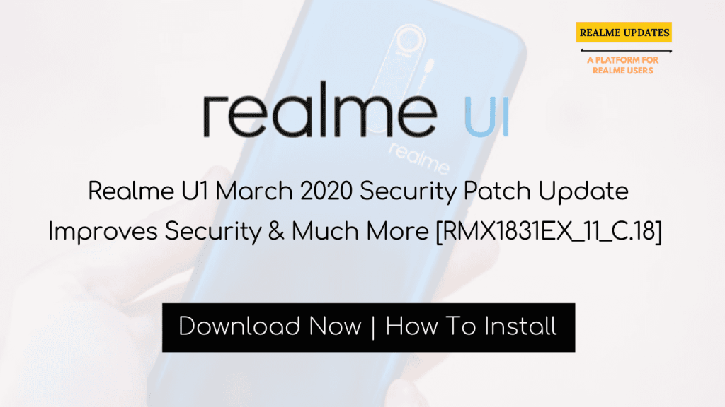 Breaking: Realme U1 March 2020 Security Patch Update Improves Security & Much More [RMX1831EX_11_C.18] - Realme Updates